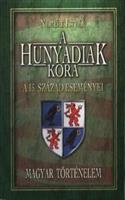 A Hunyadiak kora. A 15-ik század eseményei