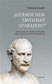 """""""Gyilkos nem távozhat szabadon?"""" Démosthenés Aristokratés elleni beszéde avagy pillanatkép az athéni demokráciáról"""