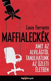 Maffialeckék - Amit az alvilágtól tanulhatunk az üzleti életben