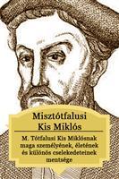 M. Tótfalusi Kis Miklósnak maga személyének, életének és különös cselekedeteinek mentsége...