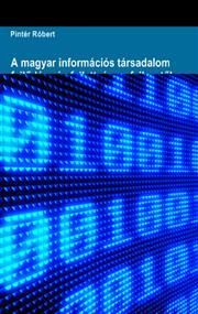 A magyar információs társadalom fejlődése és fejlettsége a fejlesztők szempontjából