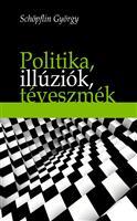 Politika, illuziók, téveszmék