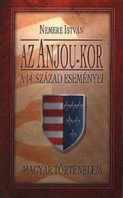 Az Anjou-kor. A 14-ik század eseményei