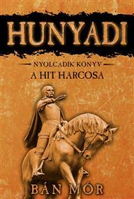 Hunyadi - A hit harcosa