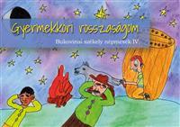 Gyermekkori rosszaságom - Bukovinai székely népmesék III.
