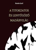 A TITOKZATOS ÉS LENYŰGÖZŐ MADÁRVILÁG