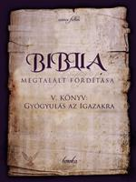 Biblia Megtalált Fordítása V. Könyv: Gyógyulás az Igazakra