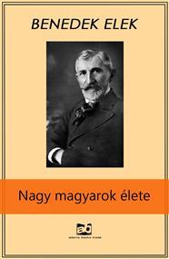 Nagy magyarok élete