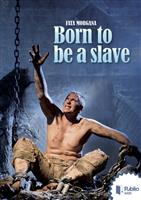 Born to be a slave