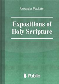Expositions of Holy Scripture Ezekiel, Daniel, and the Minor Prophets. St Matthew Chapters I to VIII