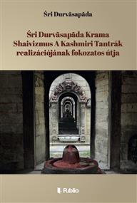 Śri Durvāsapāda Krama Shaivizmus A Kashmiri Tantrák realizációjának fokozatos útja