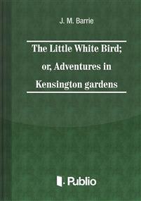 The Little White Bird; or adventures in Kensington gardens