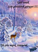Kató versek Szép gondolatok gyöngyei III. Téli jeles napok, ünnepeink