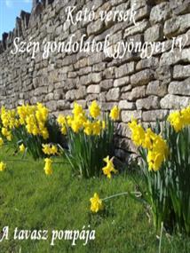 Kató versek Szép gondolatok gyöngyei IV. A tavasz pompája