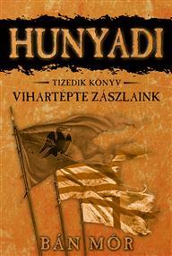 Hunyadi - Vihartépte zászlaink