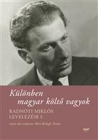 Különben magyar költő vagyok – Radnóti Miklós levelezése I.