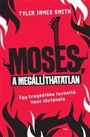 Moses, a megállíthatatlan