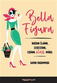 Bella Figura - Hogyan éljünk, szeressünk, együnk olasz módra
