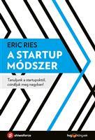 A startup módszer - Tanuljunk a startupoktól, csináljuk meg nagyban!