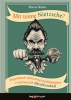 Mit tenne Nietzsche? - Megoldások hétköznapi problémáinkra a legnagyobb filozófusoktól