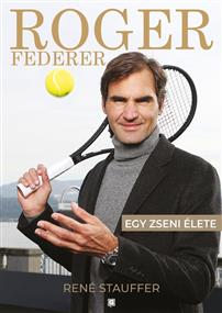 Roger Federer – Egy zseni élete