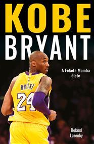 Kobe Bryant - A Fekete Mamba élete
