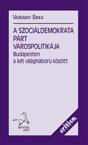 A Szociáldemokrata Párt várospolitikája Budapesten a két világháború között