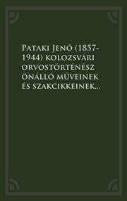 Pataki Jenő (1857-1944) kolozsvári orvostörténész önálló műveinek és szakcikkeinek bibliográfiája