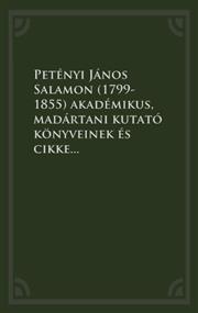 Petényi János Salamon (1799-1855) akadémikus, madártani kutató könyveinek és cikkeinek bibliográfiája