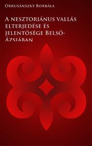 A nesztoriánus vallás elterjedése és jelentősége Belső-Ázsiában