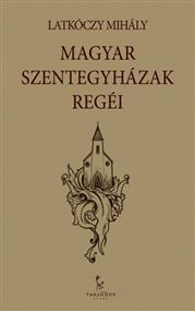 Magyar Szentegyházak regéi