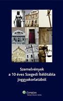 Szemelvények a 10 éves Szegedi Ítélőtábla joggyakorlatából