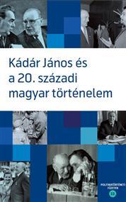 Kádár János és a 20. századi magyar történelem