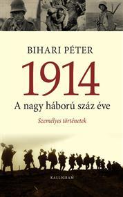 1914 A NAGY HÁBORÚ SZÁZ ÉVE